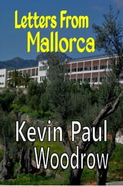 Letters from Mallorca ebook by Kevin Paul Woodrow