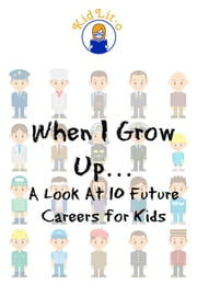 When I Grow Up… - A Look At 10 Future Careers for Kids ebook by Brian Rogers