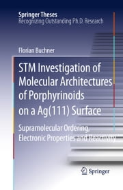 STM Investigation of Molecular Architectures of Porphyrinoids on a Ag(111) Surface - Supramolecular Ordering, Electronic Properties and Reactivity ebook by Florian Buchner
