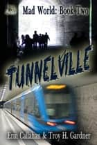 Tunnelville ebook by Troy H. Gardner