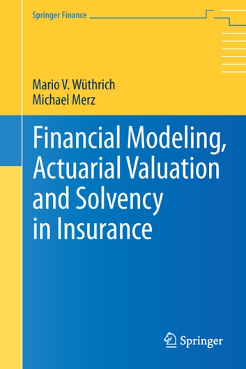 Financial Modeling, Actuarial Valuation and Solvency in Insurance ebook by Mario V. Wüthrich,Michael Merz