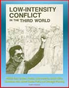 Low-Intensity Conflict in the Third World: Middle East, Soviets, Russia, Latin America, South Africa, Southeast Asia, United States Policy and Strategic Planning ebook by Progressive Management