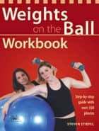 Weights on the Ball Workbook - Step-by-Step Guide with Over 350 Photos ebook by