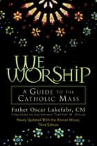 We Worship ebook by Oscar Lukefahr,Timothy M. Dolan