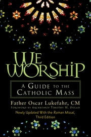 We Worship - A Guide to the Catholic Mass ebook by Oscar Lukefahr,Timothy M. Dolan
