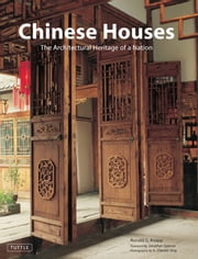 Chinese Houses - The Architectural Heritage of a Nation ebook by Ronald G. Knapp,Jonathan Spence,A. Chester Ong