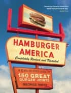 Hamburger America: Completely Revised and Updated Edition - A State-by-State Guide to 150 Great Burger Joints ebook by George Motz