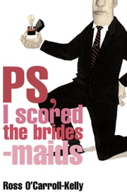 Ross O'Carroll-Kelly, PS, I scored the bridesmaids ebook by Paul Howard,Alan Clarke