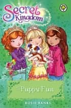 Secret Kingdom: Puppy Fun - Book 19 ebook by Rosie Banks