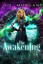 The Awakening - Ancient Guardians, #3 ebook by S.L. Morgan