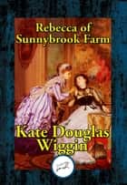 Rebecca of Sunnybrook Farm ebook by Kate Douglas Wiggin