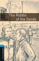 The Riddle of the Sands Level 5 Oxford Bookworms Library ebook by Erskine Childers