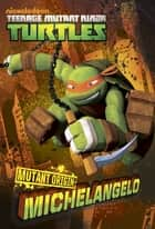 Mutant Origins: Michaelangelo (Teenage Mutant Ninja Turtles) eBook by Nickelodeon Publishing