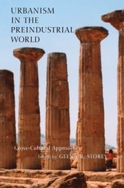 Urbanism in the Preindustrial World - Cross-Cultural Approaches ebook by Glenn Storey,Rebecca Storey,Li Liu,Sarah M. Nelson,Glenn Storey,Roger S. Bagnall,Deborah E. Blom,Jesper L. Boldsen,Elio Lo Cascio,L. J. Gorenflo,Babatunde Agbaje Williams,Laura Lee Junker,Chapurukha Kusimba,Sibel Barut Kusimba,Ian Morris,Deborah L. Nichols,Hans Christian Petersen,Richard R. Paine,Don S. Rice,Nan A. Rothschild,Brent D. Shaw,David B. Small,John Wayne Janusek