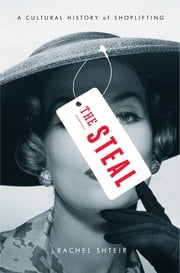 The Steal - A Cultural History of Shoplifting ebook by Rachel Shteir
