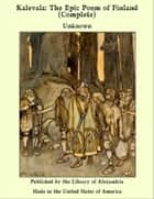 Kalevala The Epic Poem of Finland - Complete ebook by Unknown