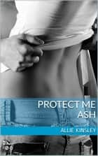Protect me - Ash ebook by Allie Kinsley