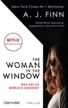 The Woman in the Window - Was hat sie wirklich gesehen? - Thriller - Das Buch zum Film-Blockbuster – ab 14. Mai auf Netflix ebook by A. J. Finn, Christoph Göhler