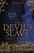 The Devil's Slave - the highly-anticipated sequel to The King's Witch ebook by Tracy Borman