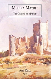 Medina Mayrit - The Origins of Madrid ebook by Ana  Ruiz