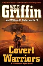 Covert Warriors ebook by W.E.B. Griffin, William Butterworth IV