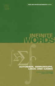 Infinite Words - Automata, Semigroups, Logic and Games ebook by Dominique Perrin,Jean-Éric Pin