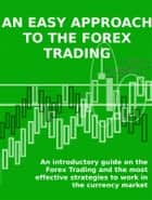 AN EASY APPROACH TO THE FOREX TRADING - An introductory guide on the Forex Trading and the most effective strategies to work in the currency market. ebook by Stefano Calicchio