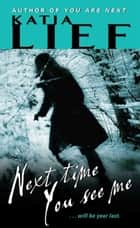 Next Time You See Me ebook by Katia Lief
