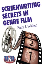 Screenwriting Secrets in Genre Film ebook by Sally J. Walker