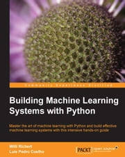 Building Machine Learning Systems with Python ebook by Willi Richert, Luis Pedro Coelho