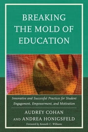 Breaking the Mold of Education - Innovative and Successful Practices for Student Engagement, Empowerment, and Motivation ebook by Audrey Cohan,Andrea Honigsfeld