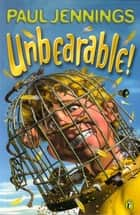 Unbearable! ebook by Paul Jennings