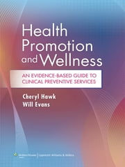 Health Promotion and Wellness - An Evidence-Based Guide to Clinical Preventive Services ebook by Cheryl Hawk,Will Evans