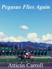 Pegasus Flies Again ebook by Atticus Carroll