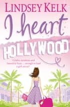 I Heart Hollywood (I Heart Series, Book 2) ebook by Lindsey Kelk