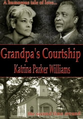 Grandpa's Courtship (A Short Story)--Also Read Rock (A Short Story) ebook by Katrina Parker Williams