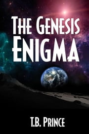The Gensis Engima ebook by T.B. Prince