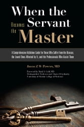 When the Servant Becomes the Master - A Comprehensive Addiction Guide for Those Who Suffer from the Disease, the Loved Ones Affected by It ebook by Jason Z.W. Powers
