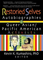 Restoried Selves - Autobiographies of Queer Asian / Pacific American Activists ebook by John Dececco, Phd,Kevin Kumashiro