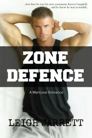 Zone Defence: A ManLove Romance ebook by Leigh Jarrett