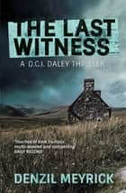 The Last Witness - A DCI Daley Thriller ebook by Denzil Meyrick