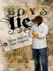 Boys Lie - How Not to Get Played ebook by Belisa Vranich, Psy.D.,Holly Eagleson