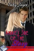 Andre's Side Of The Story ebook by Toby Joyce