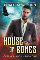 House Of Bones ebook by Phaedra Weldon