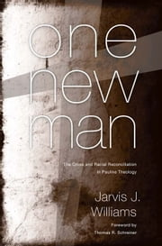One New Man: The Cross and Racial Reconciliation in Pauline Theology ebook by Jarvis Williams,Thomas R. Schreiner