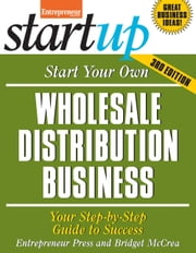 Start Your Own Wholesale Distribution Business - Your Step-By-Step Guide to Success ebook by Bridget McCrea,Entrepreneur Press