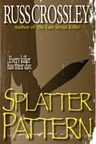 Splatter Pattern ebook by Russ Crossley