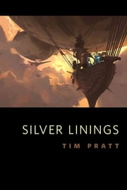 Silver Linings - A Tor.Com Original ebook by Tim Pratt