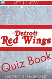 The Detroit Redwings Quiz Book ebook by Astin Snow
