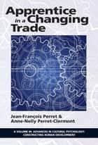 Apprentice in a Changing Trade ebook by Jean-François Perret,Anne-Nelly Perret-Clermont,Danièle Golay Schilter,Claude Kaiser,Luc-Olivier Pochon